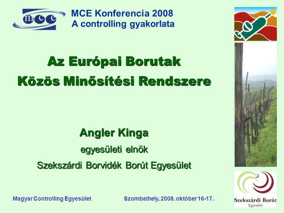 MCE Konferencia 2008 A controlling gyakorlata o Magyar Controlling Egyesület Szombathely, 2008. október 16-17. Az Európai Borutak Közös Minősítési Ren