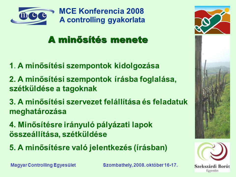 MCE Konferencia 2008 A controlling gyakorlata o Magyar Controlling Egyesület Szombathely, 2008. október 16-17. 1. A minősítési szempontok kidolgozása