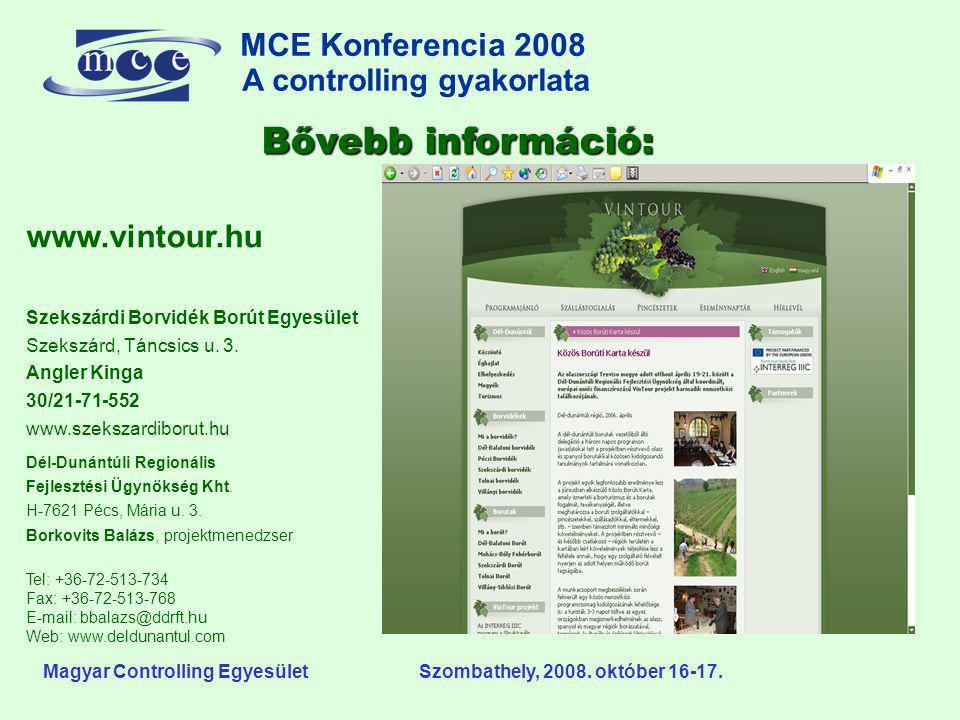MCE Konferencia 2008 A controlling gyakorlata o Magyar Controlling Egyesület Szombathely, 2008. október 16-17. Bővebb információ: www.vintour.hu Szeks