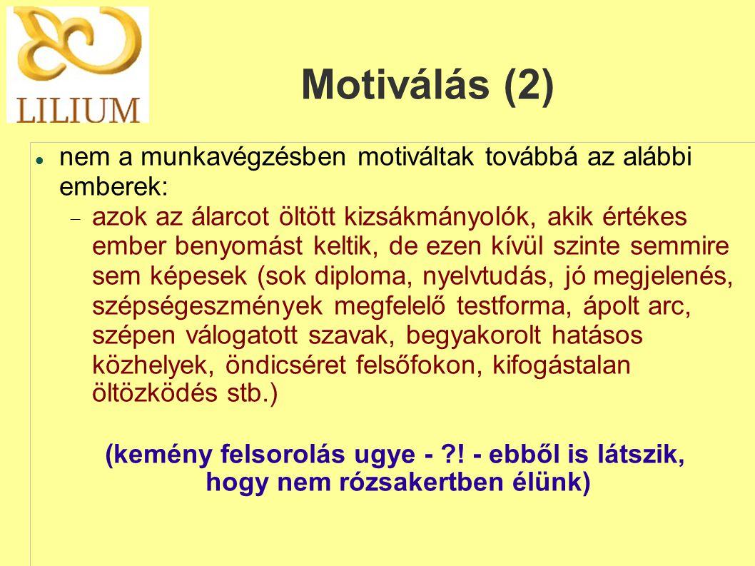 Motiválás (2)  nem a munkavégzésben motiváltak továbbá az alábbi emberek:  azok az álarcot öltött kizsákmányolók, akik értékes ember benyomást kelt