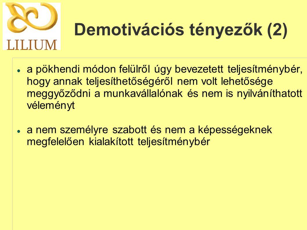 Demotivációs tényezők (2)  a pökhendi módon felülről úgy bevezetett teljesítménybér, hogy annak teljesíthetőségéről nem volt lehetősége meggyőződni