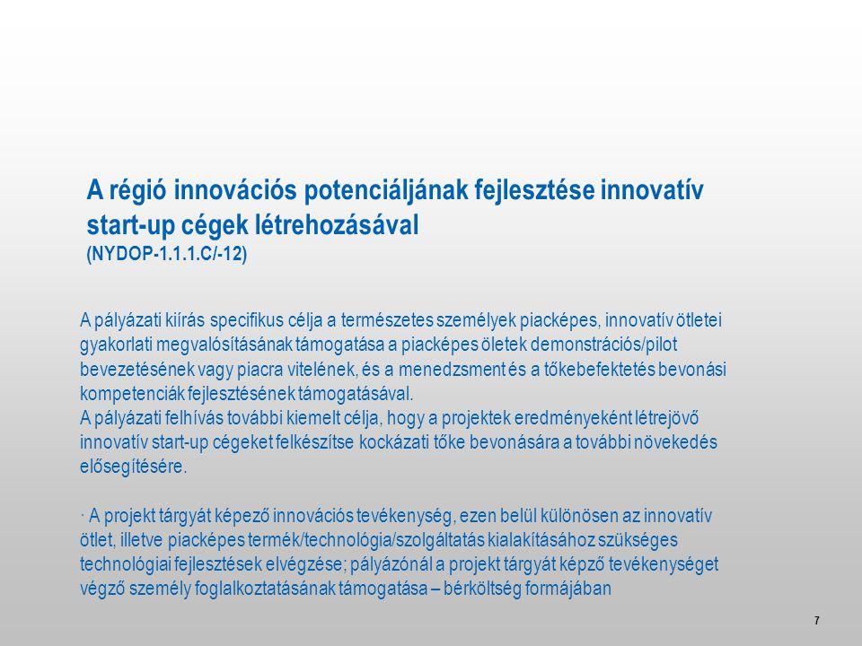 7 A pályázati kiírás specifikus célja a természetes személyek piacképes, innovatív ötletei gyakorlati megvalósításának támogatása a piacképes öletek demonstrációs/pilot bevezetésének vagy piacra vitelének, és a menedzsment és a tőkebefektetés bevonási kompetenciák fejlesztésének támogatásával.