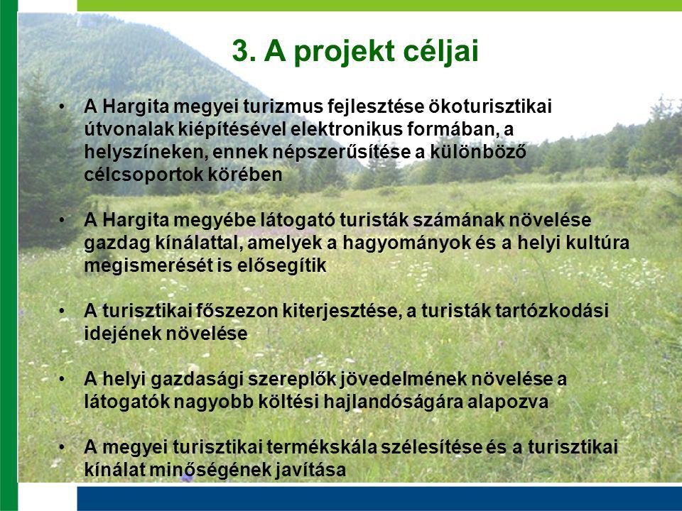 3. A projekt céljai •A Hargita megyei turizmus fejlesztése ökoturisztikai útvonalak kiépítésével elektronikus formában, a helyszíneken, ennek népszerű
