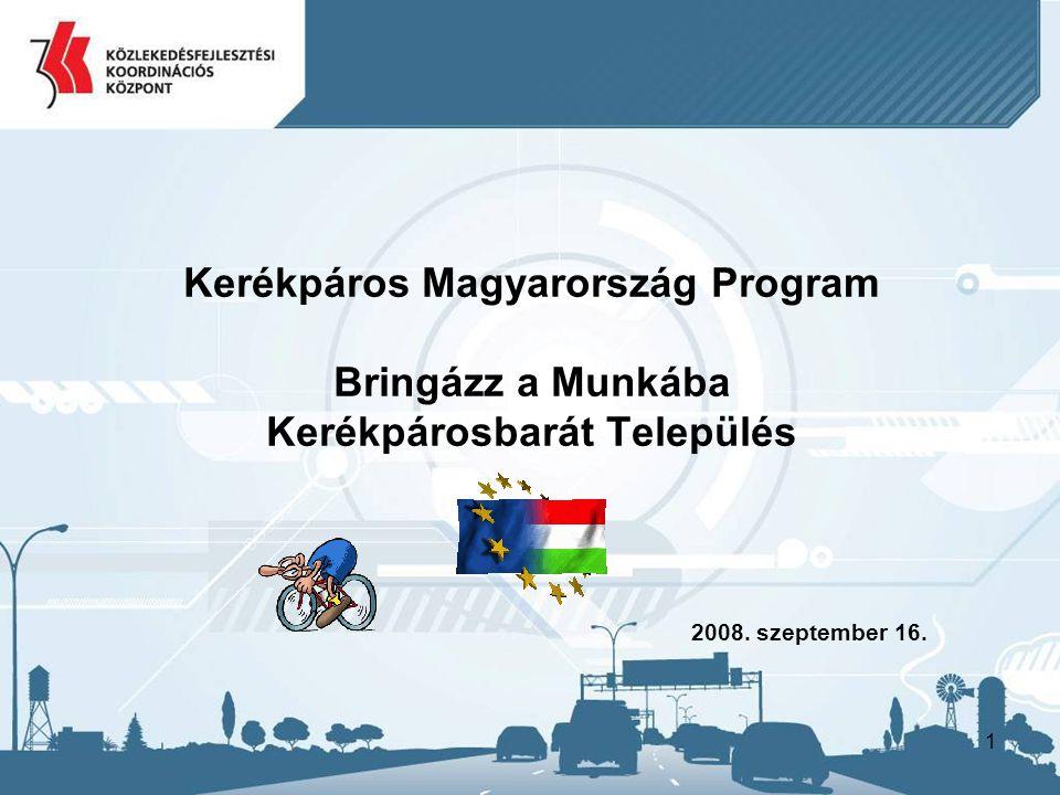 1 Kerékpáros Magyarország Program Bringázz a Munkába Kerékpárosbarát Település 2008. szeptember 16.