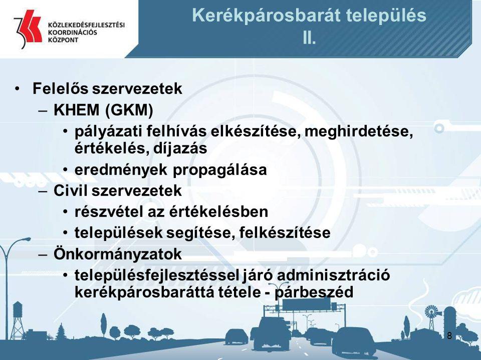 8 Kerékpárosbarát település II. •Felelős szervezetek –KHEM (GKM) •pályázati felhívás elkészítése, meghirdetése, értékelés, díjazás •eredmények propagá