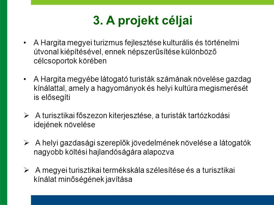 3. A projekt céljai •A Hargita megyei turizmus fejlesztése kulturális és történelmi útvonal kiépítésével, ennek népszerűsítése különböző célcsoportok