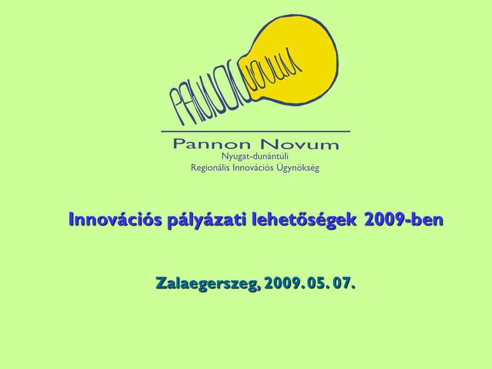 Innovációs pályázati lehetőségek 2009-ben Zalaegerszeg, 2009. 05. 07.