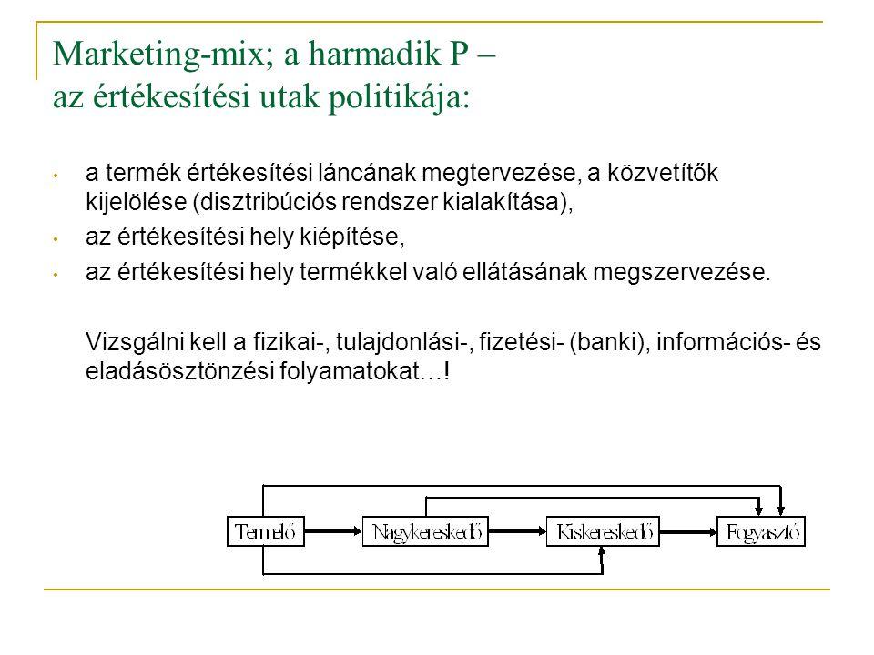 Marketing-mix; a harmadik P – az értékesítési utak politikája: • a termék értékesítési láncának megtervezése, a közvetítők kijelölése (disztribúciós r
