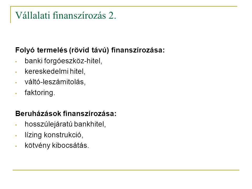 Vállalati finanszírozás 2. Folyó termelés (rövid távú) finanszírozása: • banki forgóeszköz-hitel, • kereskedelmi hitel, • váltó-leszámitolás, • faktor