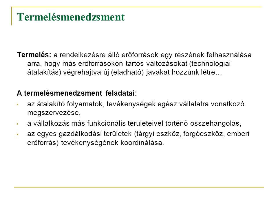 Termelésmenedzsment Termelés: a rendelkezésre álló erőforrások egy részének felhasználása arra, hogy más erőforrásokon tartós változásokat (technológi