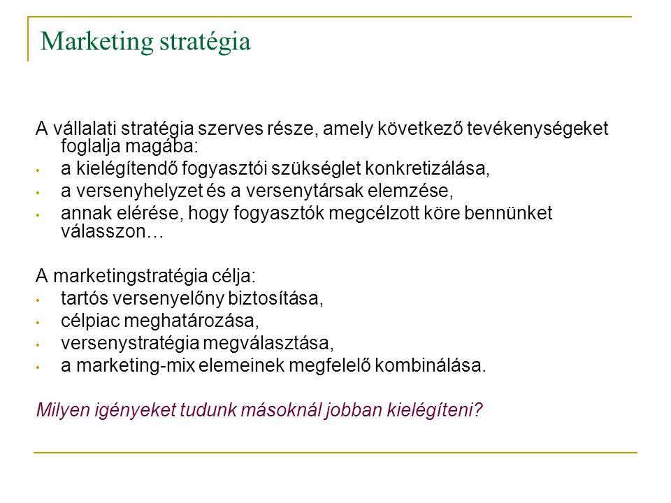 Marketing stratégia A vállalati stratégia szerves része, amely következő tevékenységeket foglalja magába: • a kielégítendő fogyasztói szükséglet konkr
