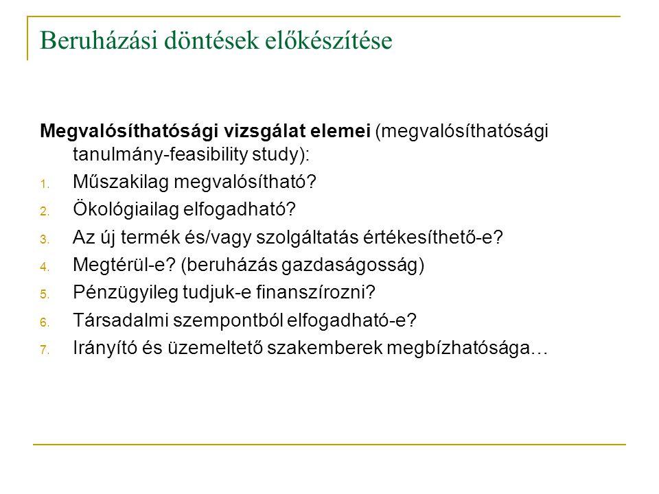 Beruházási döntések előkészítése Megvalósíthatósági vizsgálat elemei (megvalósíthatósági tanulmány-feasibility study): 1. Műszakilag megvalósítható? 2