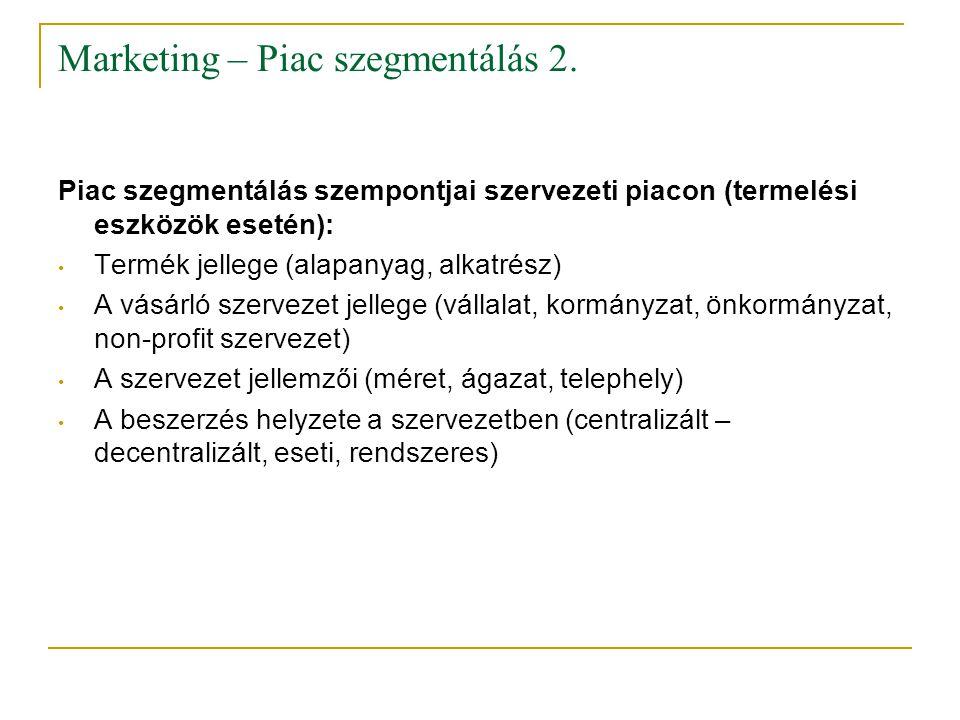 Marketing – Piac szegmentálás 2. Piac szegmentálás szempontjai szervezeti piacon (termelési eszközök esetén): • Termék jellege (alapanyag, alkatrész)