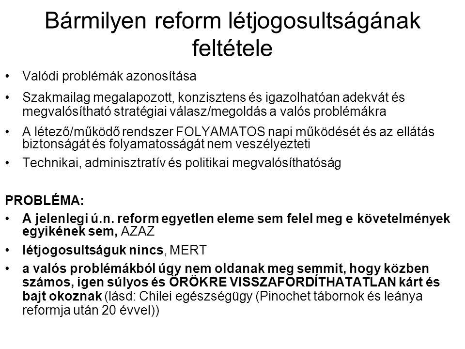Bármilyen reform létjogosultságának feltétele •Valódi problémák azonosítása •Szakmailag megalapozott, konzisztens és igazolhatóan adekvát és megvalósí