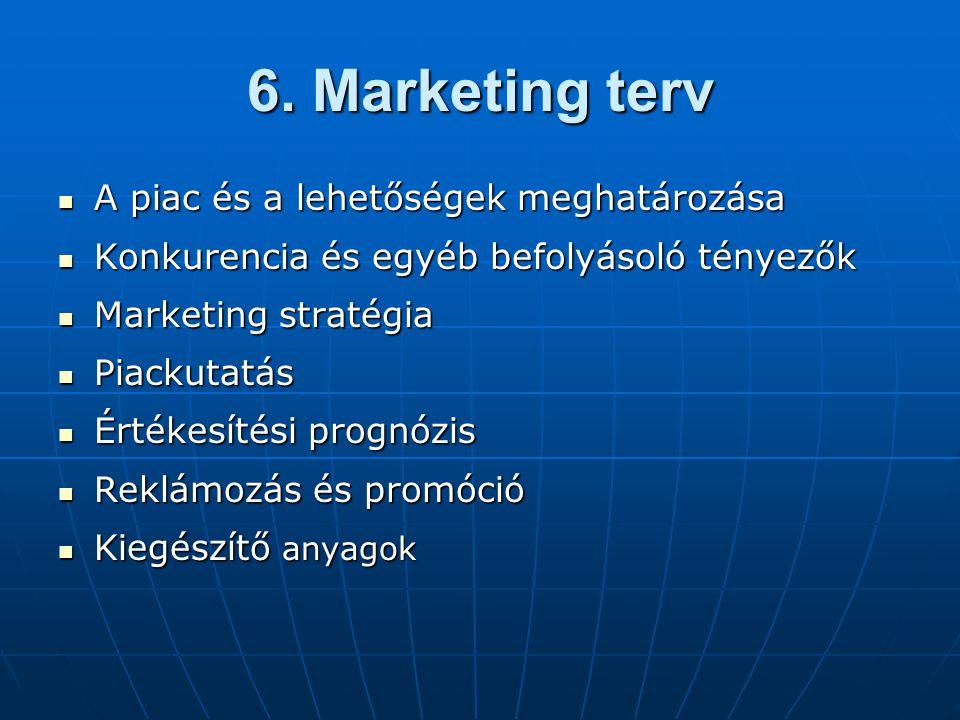 6. Marketing terv  A piac és a lehetőségek meghatározása  Konkurencia és egyéb befolyásoló tényezők  Marketing stratégia  Piackutatás  Értékesíté