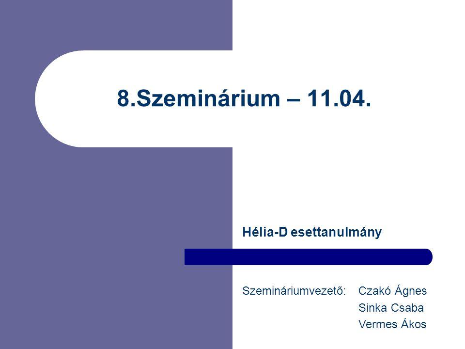 8.Szeminárium – 11.04. Hélia-D esettanulmány Szemináriumvezető: Czakó Ágnes Sinka Csaba Vermes Ákos