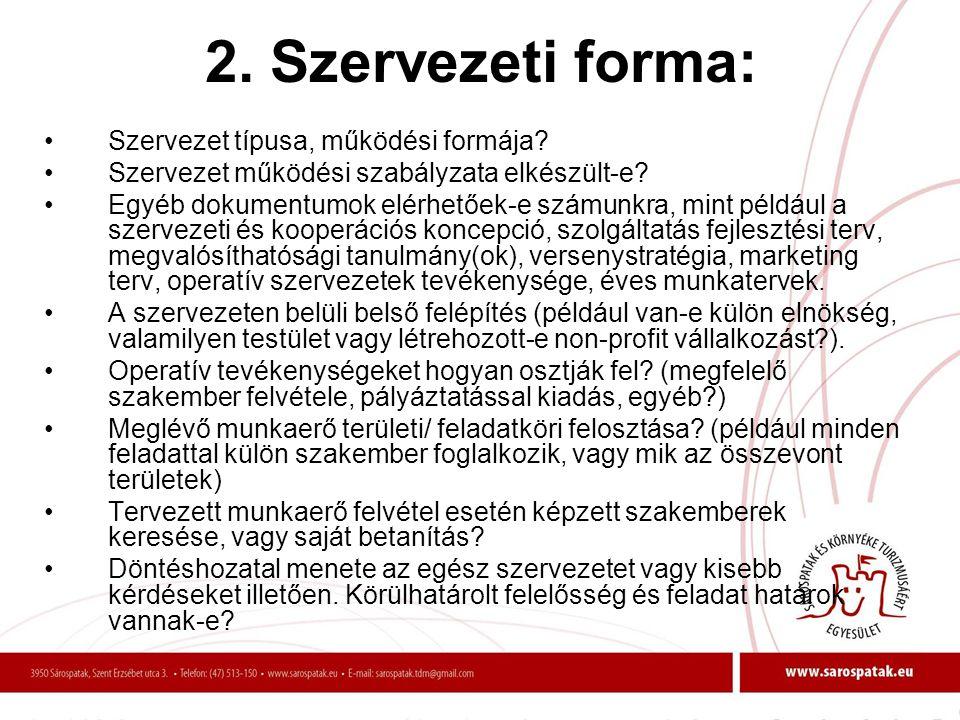 2. Szervezeti forma: •Szervezet típusa, működési formája? •Szervezet működési szabályzata elkészült-e? •Egyéb dokumentumok elérhetőek-e számunkra, min