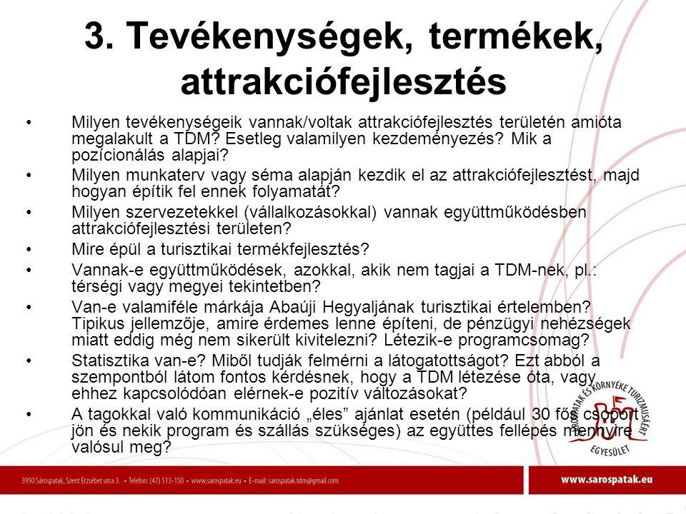 3. Tevékenységek, termékek, attrakciófejlesztés •Milyen tevékenységeik vannak/voltak attrakciófejlesztés területén amióta megalakult a TDM? Esetleg va