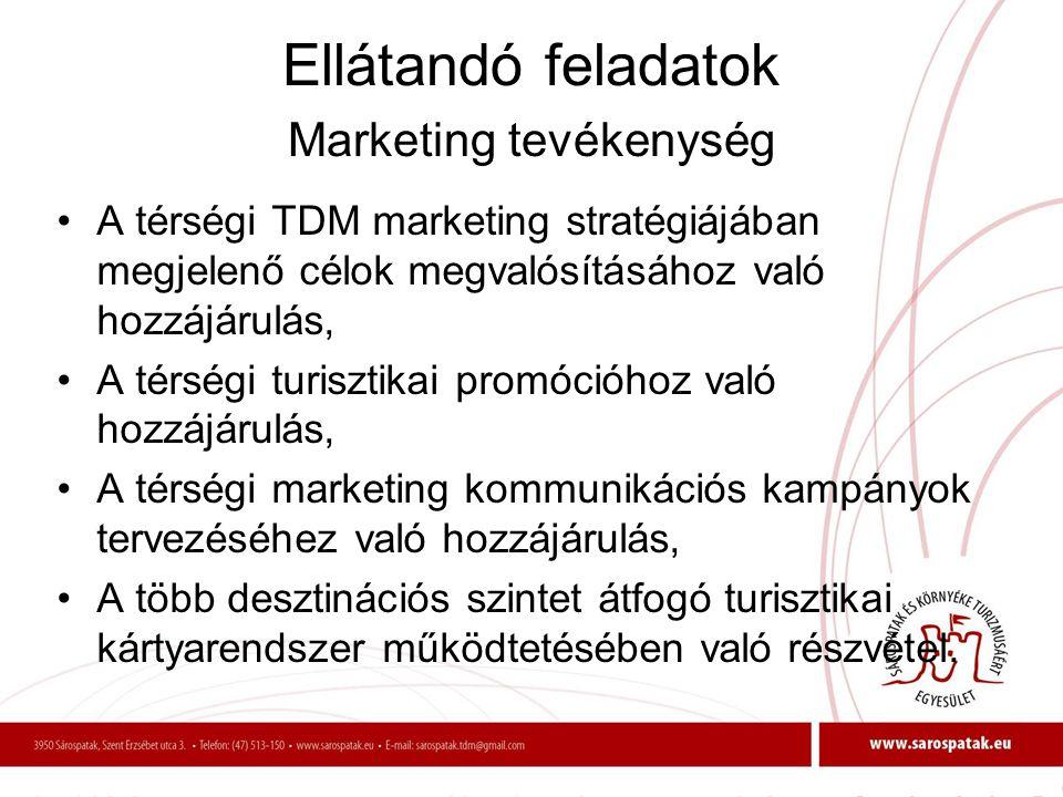 Ellátandó feladatok Marketing tevékenység •A térségi TDM marketing stratégiájában megjelenő célok megvalósításához való hozzájárulás, •A térségi turis