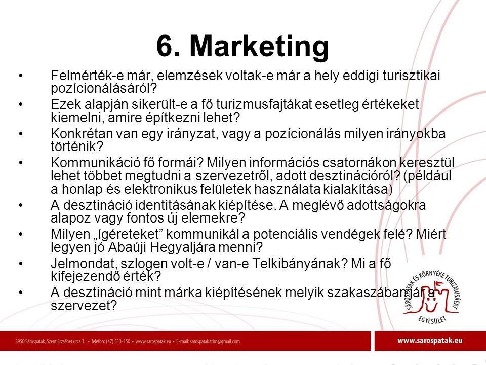 6. Marketing •Felmérték-e már, elemzések voltak-e már a hely eddigi turisztikai pozícionálásáról? •Ezek alapján sikerült-e a fő turizmusfajtákat esetl