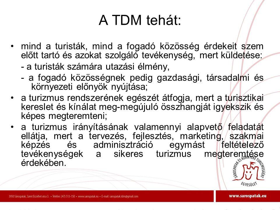 A TDM tehát: •mind a turisták, mind a fogadó közösség érdekeit szem előtt tartó és azokat szolgáló tevékenység, mert küldetése: - a turisták számára u