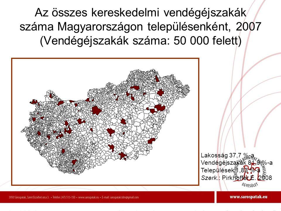 Az összes kereskedelmi vendégéjszakák száma Magyarországon településenként, 2007 (Vendégéjszakák száma: 50 000 felett) Lakosság 37,7 %-a Vendégéjszaká
