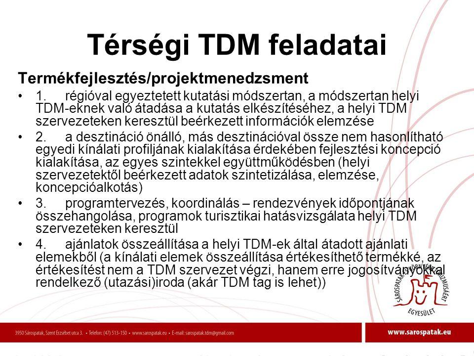 Térségi TDM feladatai Termékfejlesztés/projektmenedzsment •1.régióval egyeztetett kutatási módszertan, a módszertan helyi TDM-eknek való átadása a kut