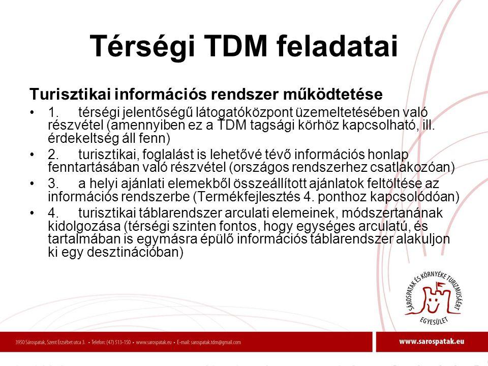 Térségi TDM feladatai Turisztikai információs rendszer működtetése •1.térségi jelentőségű látogatóközpont üzemeltetésében való részvétel (amennyiben e