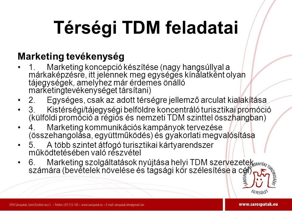 Térségi TDM feladatai Marketing tevékenység •1.Marketing koncepció készítése (nagy hangsúllyal a márkaképzésre, itt jelennek meg egységes kínálatként