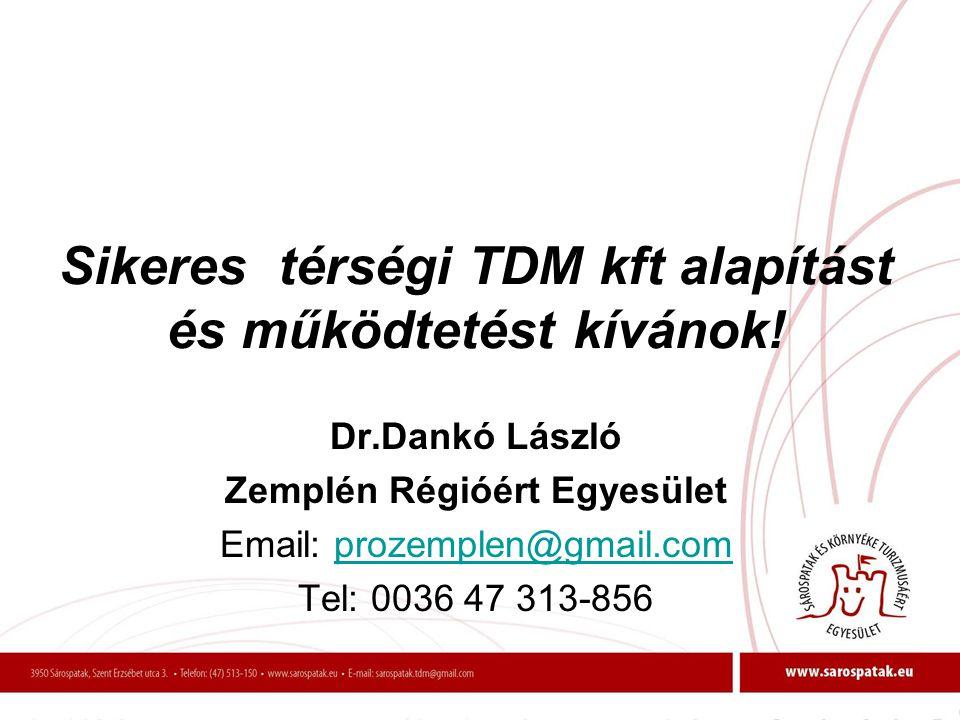 Sikeres térségi TDM kft alapítást és működtetést kívánok! Dr.Dankó László Zemplén Régióért Egyesület Email: prozemplen@gmail.comprozemplen@gmail.com T