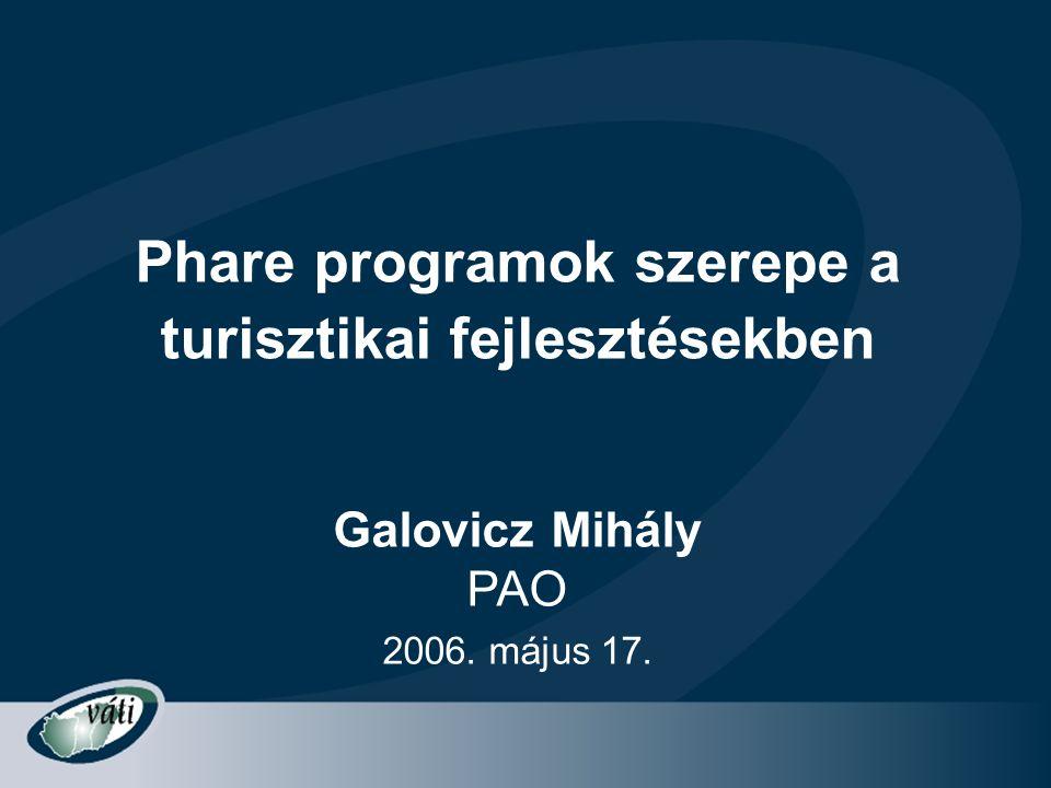 Phare programok szerepe a turisztikai fejlesztésekben Galovicz Mihály PAO 2006. május 17.