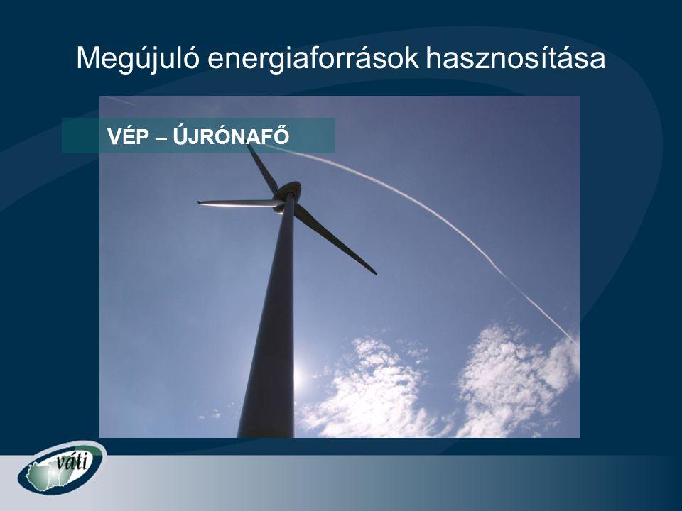 Megújuló energiaforrások hasznosítása V ÉP – Ú JRÓNAFŐ