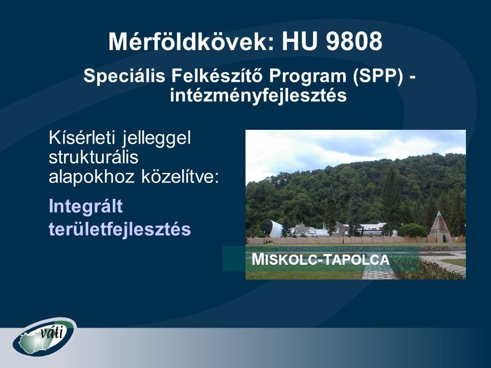 Mérföldkövek: HU 9808 Kísérleti jelleggel strukturális alapokhoz közelítve: Integrált területfejlesztés M ISKOLC -T APOLCA Speciális Felkészítő Progra
