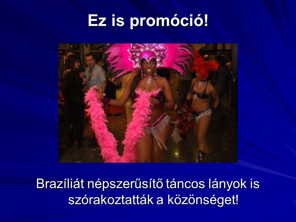 Ez is promóció! Brazíliát népszerűsítő táncos lányok is szórakoztatták a közönséget!
