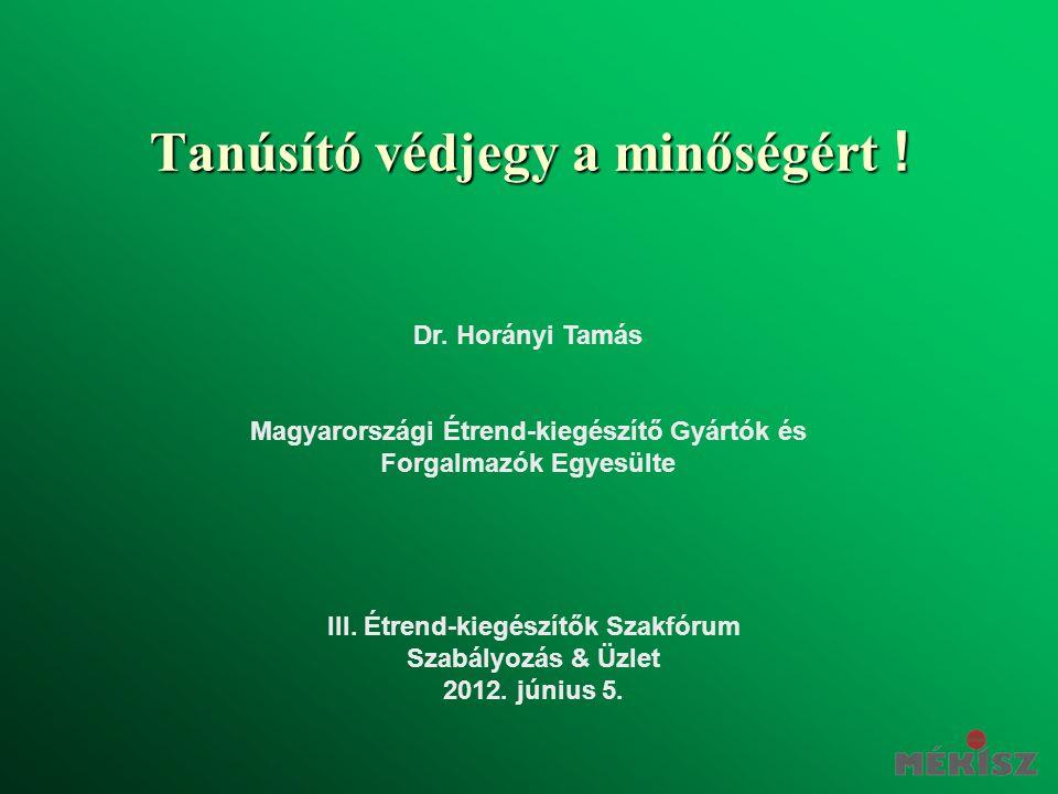 Tanúsító védjegy a minőségért ! Dr. Horányi Tamás Magyarországi Étrend-kiegészítő Gyártók és Forgalmazók Egyesülte III. Étrend-kiegészítők Szakfórum S