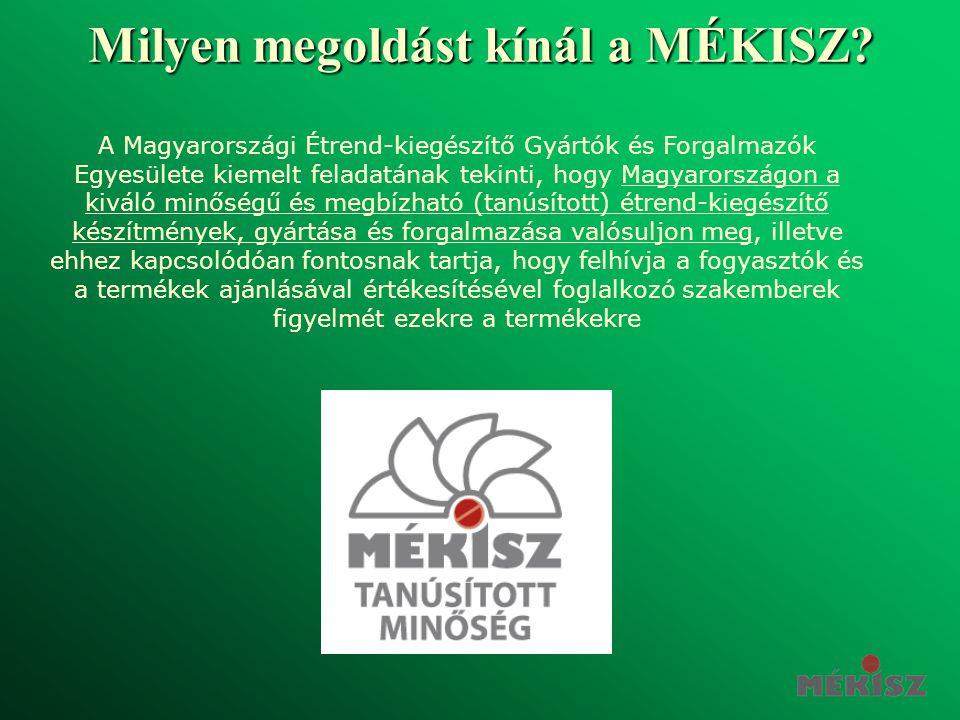 Milyen megoldást kínál a MÉKISZ? A Magyarországi Étrend-kiegészítő Gyártók és Forgalmazók Egyesülete kiemelt feladatának tekinti, hogy Magyarországon