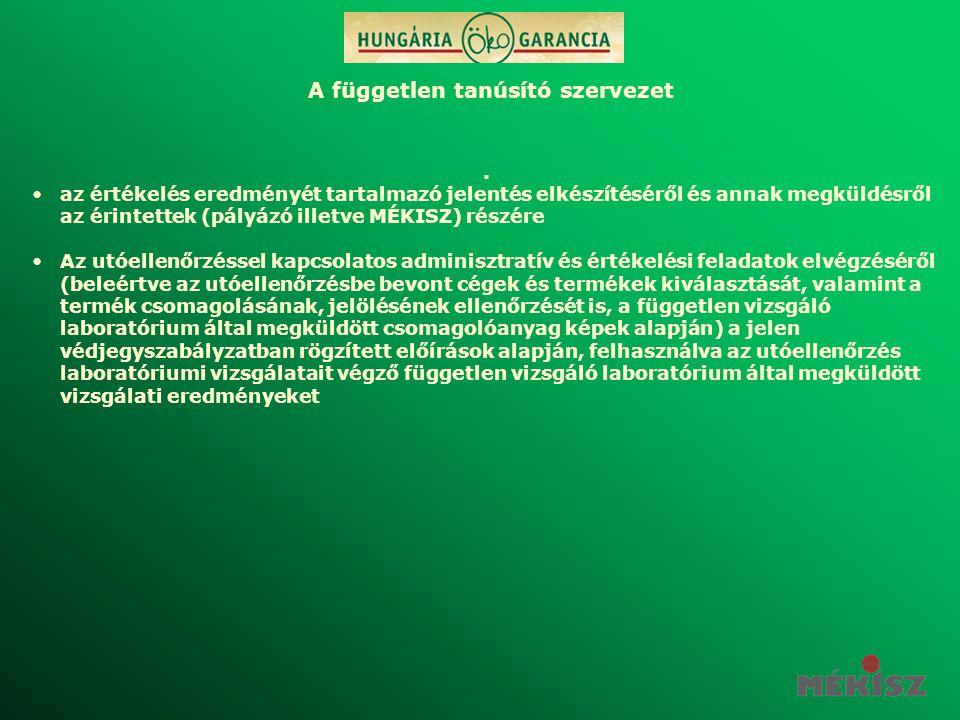 . •az értékelés eredményét tartalmazó jelentés elkészítéséről és annak megküldésről az érintettek (pályázó illetve MÉKISZ) részére •Az utóellenőrzéssel kapcsolatos adminisztratív és értékelési feladatok elvégzéséről (beleértve az utóellenőrzésbe bevont cégek és termékek kiválasztását, valamint a termék csomagolásának, jelölésének ellenőrzését is, a független vizsgáló laboratórium által megküldött csomagolóanyag képek alapján) a jelen védjegyszabályzatban rögzített előírások alapján, felhasználva az utóellenőrzés laboratóriumi vizsgálatait végző független vizsgáló laboratórium által megküldött vizsgálati eredményeket A független tanúsító szervezet