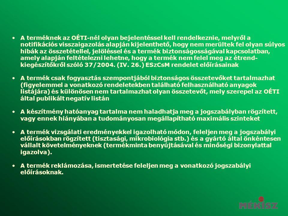 •A terméknek az OÉTI-nél olyan bejelentéssel kell rendelkeznie, melyről a notifikációs visszaigazolás alapján kijelenthető, hogy nem merültek fel olya
