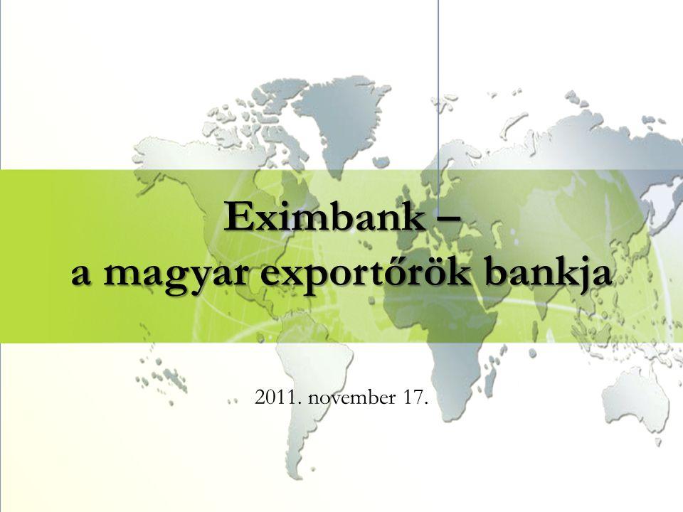 Eximbank – a magyar exportőrök bankja 2011. november 17.