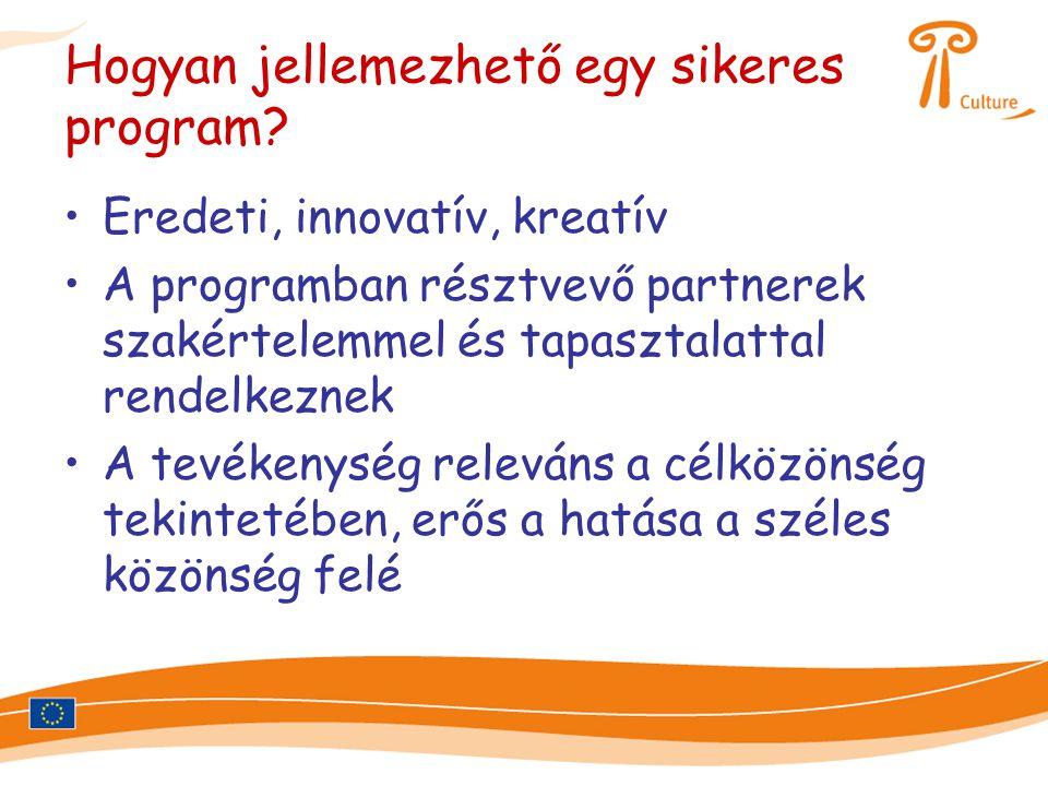 Hogyan jellemezhető egy sikeres program? •Eredeti, innovatív, kreatív •A programban résztvevő partnerek szakértelemmel és tapasztalattal rendelkeznek