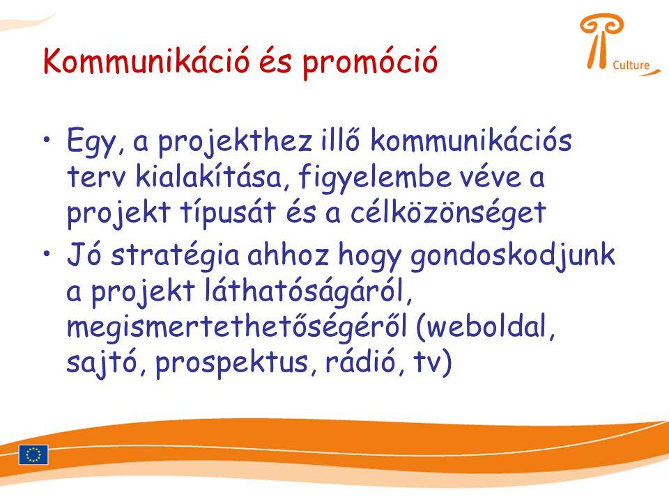 Kommunikáció és promóció •Egy, a projekthez illő kommunikációs terv kialakítása, figyelembe véve a projekt típusát és a célközönséget •Jó stratégia ahhoz hogy gondoskodjunk a projekt láthatóságáról, megismertethetőségéről (weboldal, sajtó, prospektus, rádió, tv)
