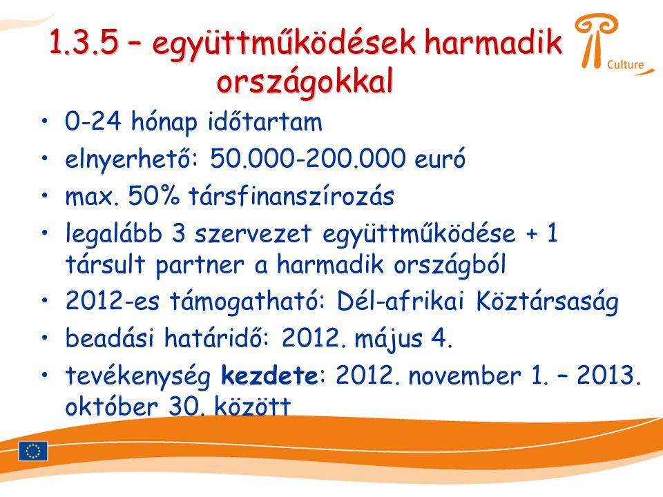 1.3.5 – együttműködések harmadik országokkal •0-24 hónap időtartam •elnyerhető: 50.000-200.000 euró •max. 50% társfinanszírozás •legalább 3 szervezet