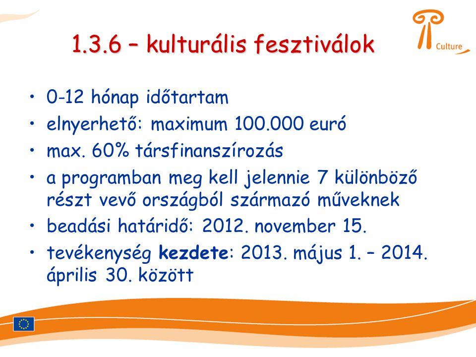 1.3.6 – kulturális fesztiválok •0-12 hónap időtartam •elnyerhető: maximum 100.000 euró •max. 60% társfinanszírozás •a programban meg kell jelennie 7 k