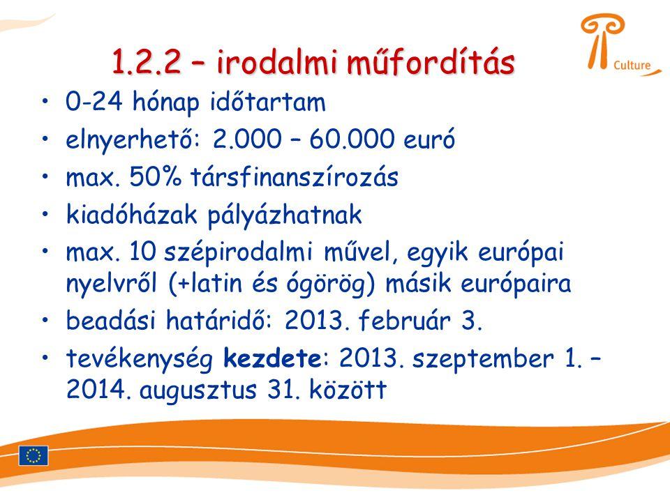 1.2.2 – irodalmi műfordítás •0-24 hónap időtartam •elnyerhető: 2.000 – 60.000 euró •max. 50% társfinanszírozás •kiadóházak pályázhatnak •max. 10 szépi