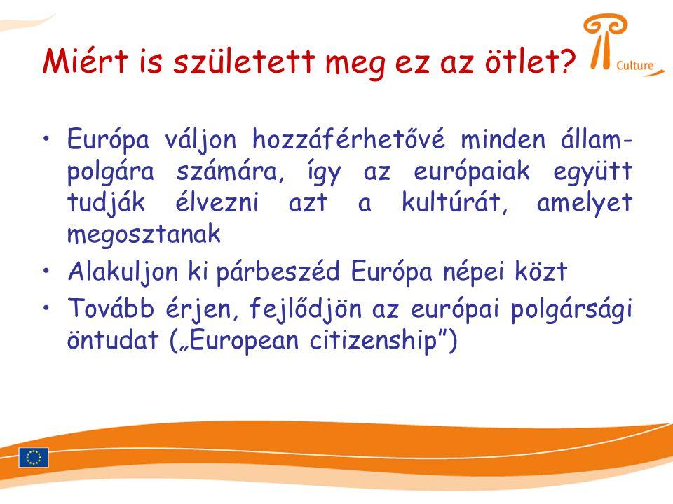 Miért is született meg ez az ötlet? •Európa váljon hozzáférhetővé minden állam- polgára számára, így az európaiak együtt tudják élvezni azt a kultúrát