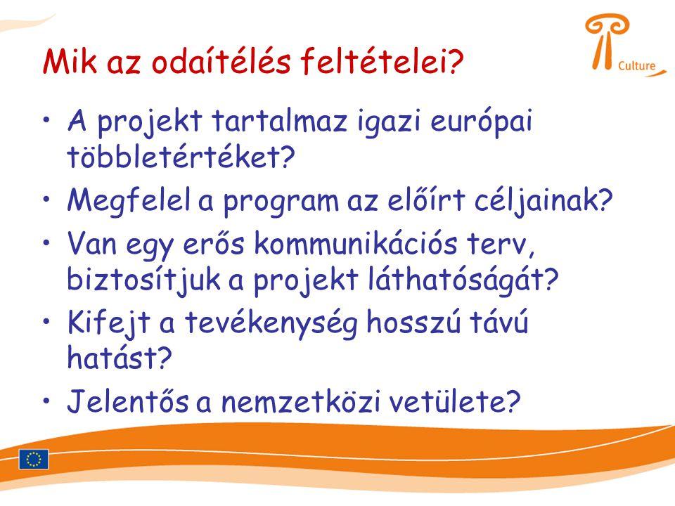 Mik az odaítélés feltételei? •A projekt tartalmaz igazi európai többletértéket? •Megfelel a program az előírt céljainak? •Van egy erős kommunikációs t