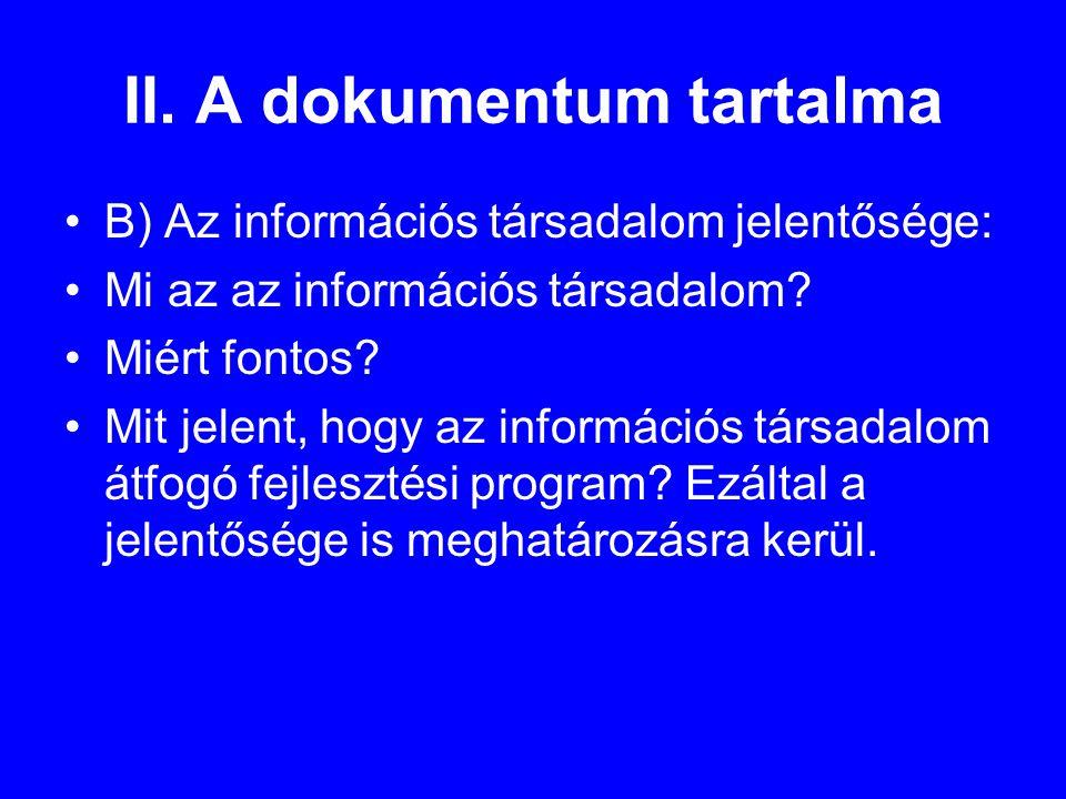 II. A dokumentum tartalma •B) Az információs társadalom jelentősége: •Mi az az információs társadalom? •Miért fontos? •Mit jelent, hogy az információs