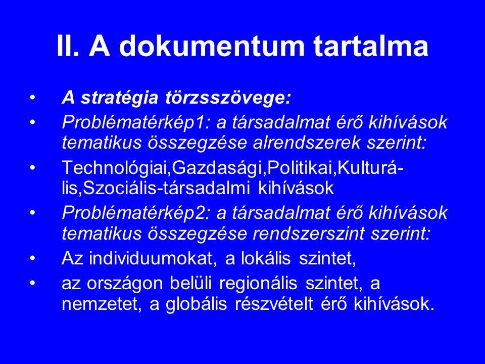 II. A dokumentum tartalma •A stratégia törzsszövege: •Problématérkép1: a társadalmat érő kihívások tematikus összegzése alrendszerek szerint: •Technol