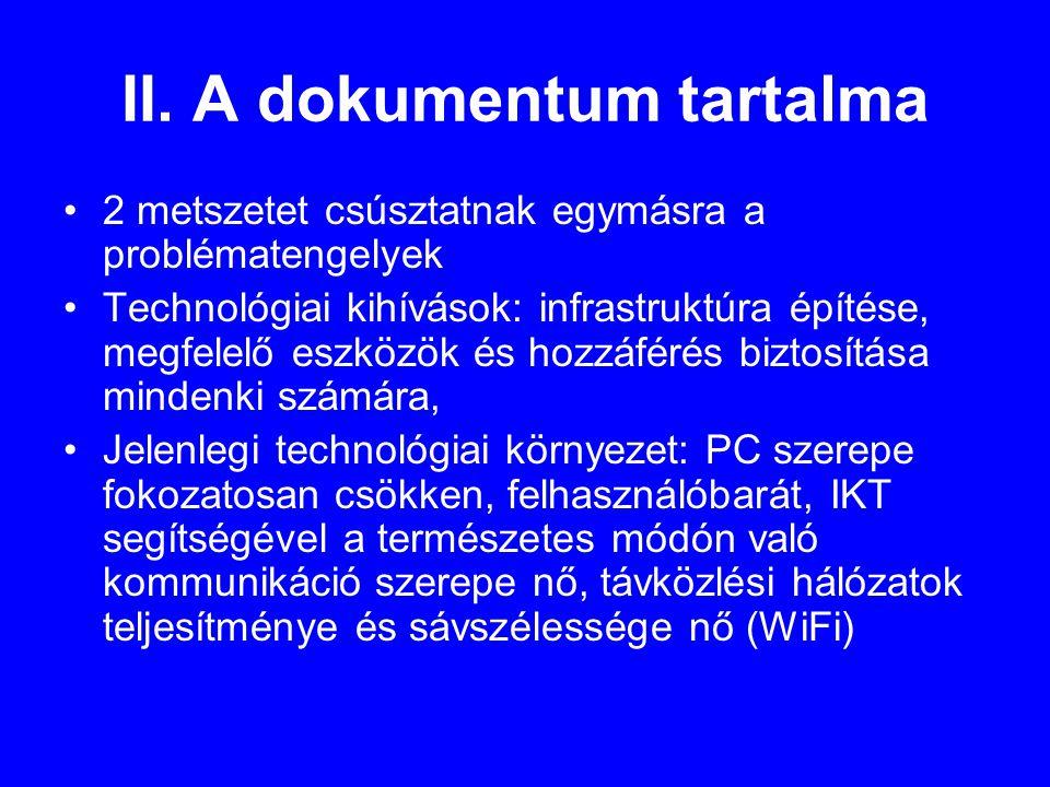 II. A dokumentum tartalma •2 metszetet csúsztatnak egymásra a problématengelyek •Technológiai kihívások: infrastruktúra építése, megfelelő eszközök és