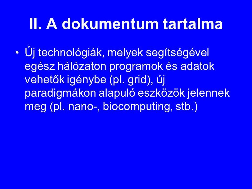 II. A dokumentum tartalma •Új technológiák, melyek segítségével egész hálózaton programok és adatok vehetők igénybe (pl. grid), új paradigmákon alapul